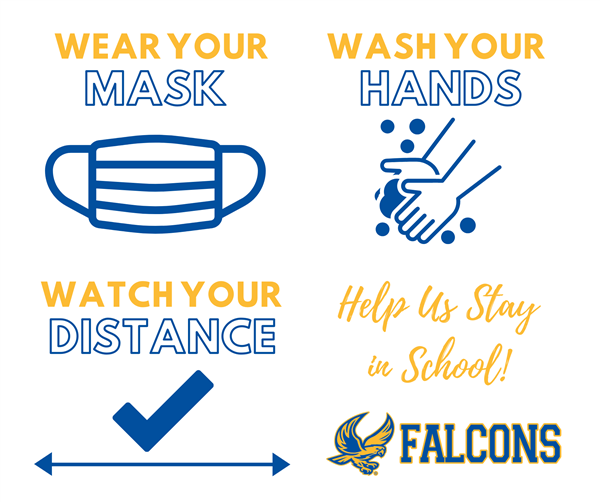Don't let your guard down! Help us stay in school by stopping the spread and staying healthy. Wear your mask, wash your hands and watch your distance.